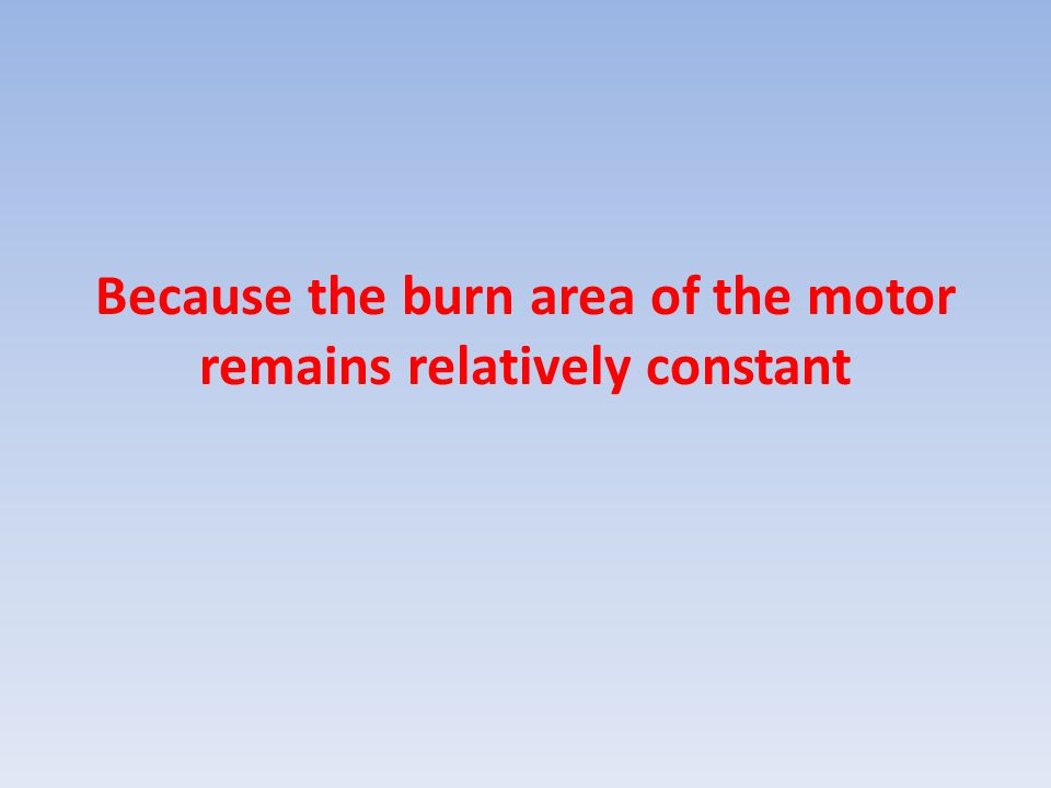 Because the burn area of the motor remains relatively constant