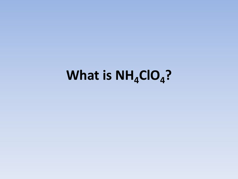 What is NH 4 ClO 4 ?