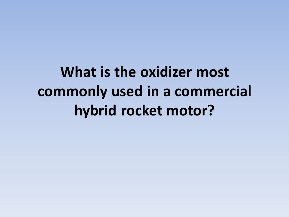 What is the oxidizer most commonly used in a commercial hybrid rocket motor?