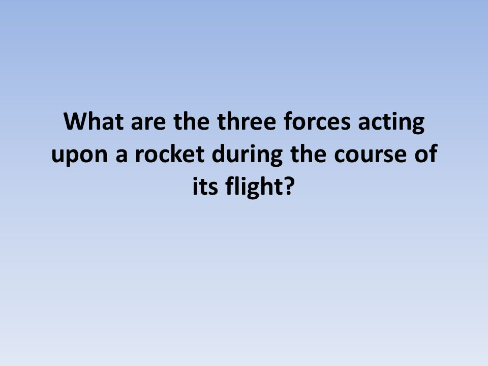 What are the three forces acting upon a rocket during the course of its flight