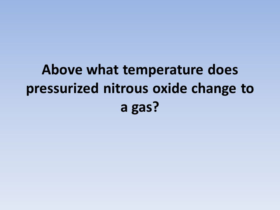 Above what temperature does pressurized nitrous oxide change to a gas?