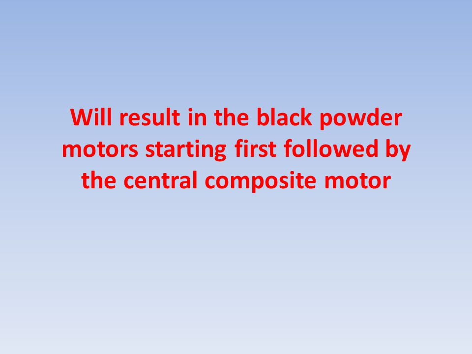 Will result in the black powder motors starting first followed by the central composite motor