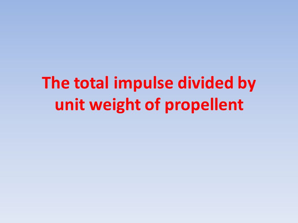 The total impulse divided by unit weight of propellent