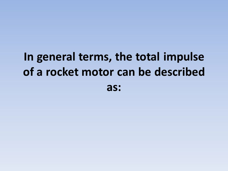 In general terms, the total impulse of a rocket motor can be described as: