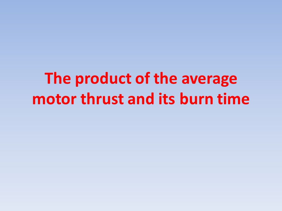 The product of the average motor thrust and its burn time