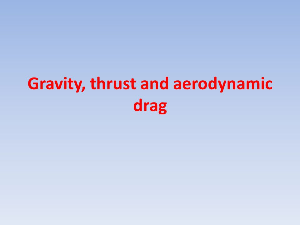 Gravity, thrust and aerodynamic drag