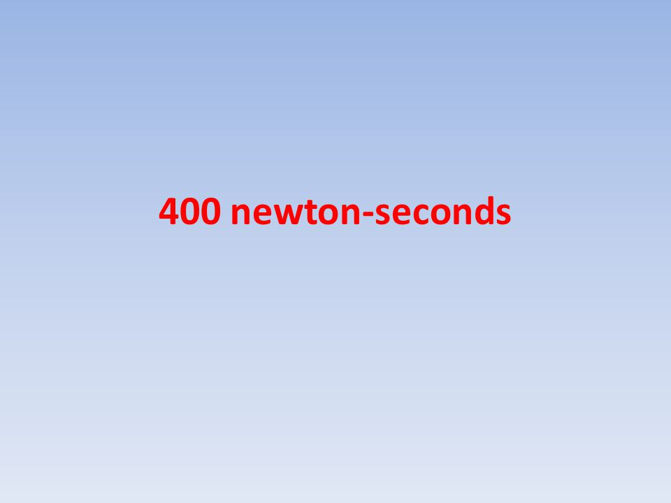 400 newton-seconds
