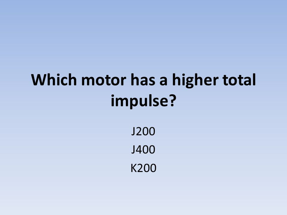 Which motor has a higher total impulse J200 J400 K200