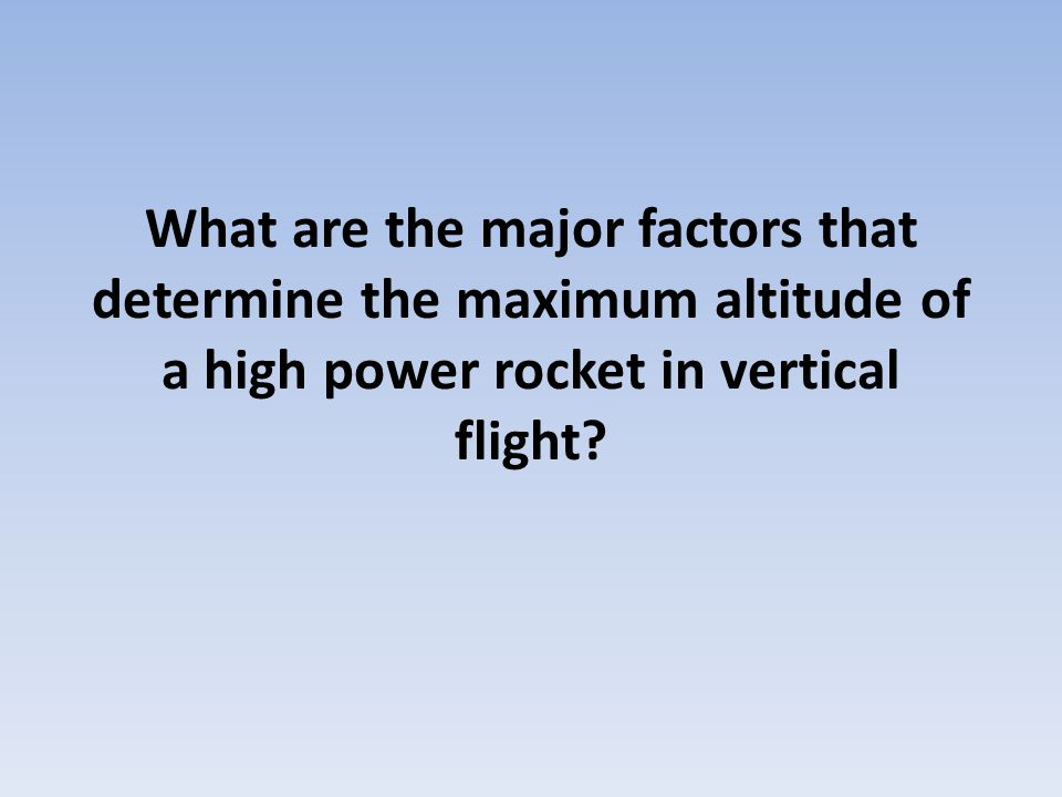 What are the major factors that determine the maximum altitude of a high power rocket in vertical flight