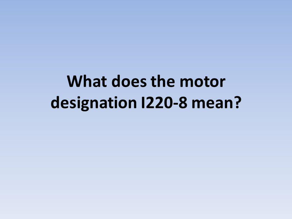 What does the motor designation I220-8 mean?