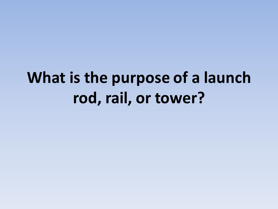 What is the purpose of a launch rod, rail, or tower?