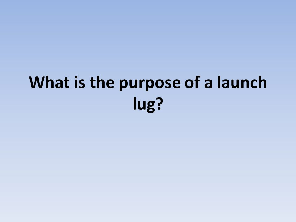 What is the purpose of a launch lug?