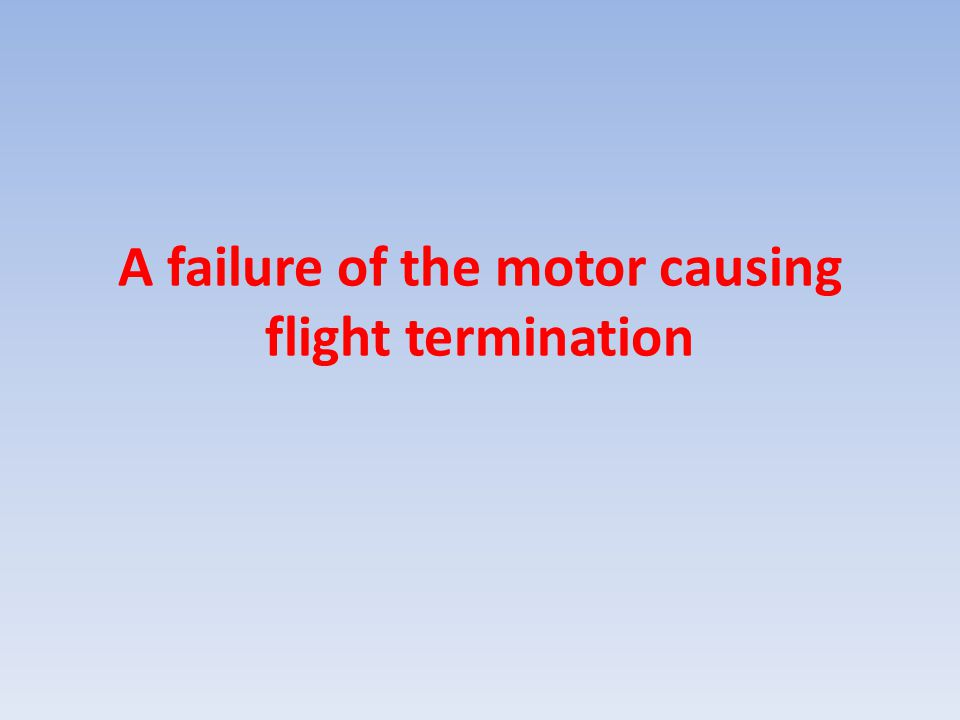 A failure of the motor causing flight termination
