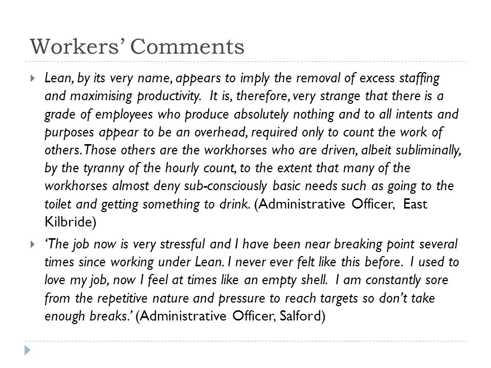 Workers' Comments  Lean, by its very name, appears to imply the removal of excess staffing and maximising productivity.