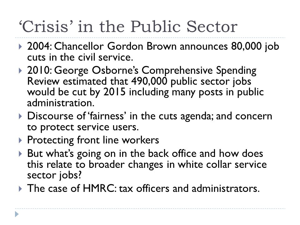 'Crisis' in the Public Sector  2004: Chancellor Gordon Brown announces 80,000 job cuts in the civil service.