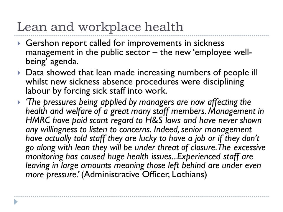 Lean and workplace health  Gershon report called for improvements in sickness management in the public sector – the new 'employee well- being' agenda.