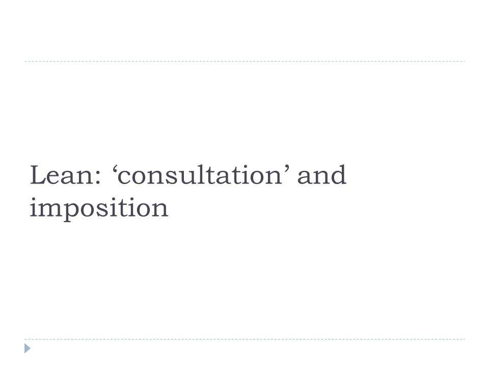 Lean: 'consultation' and imposition