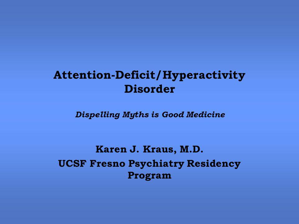 Attention-Deficit/Hyperactivity Disorder Dispelling Myths is Good Medicine Karen J.