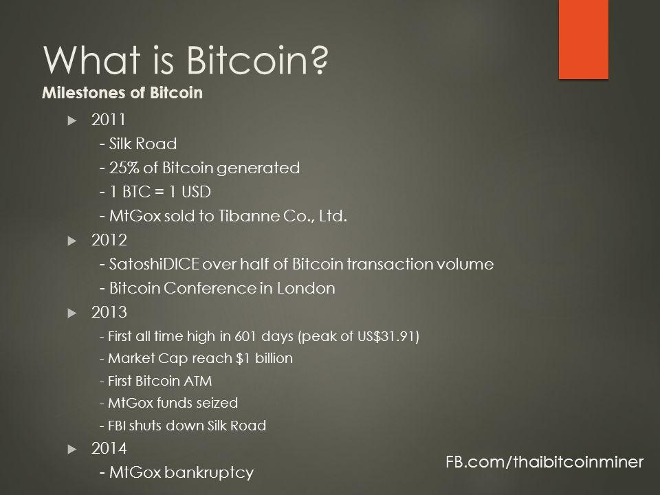  2011 - Silk Road - 25% of Bitcoin generated - 1 BTC = 1 USD - MtGox sold to Tibanne Co., Ltd.