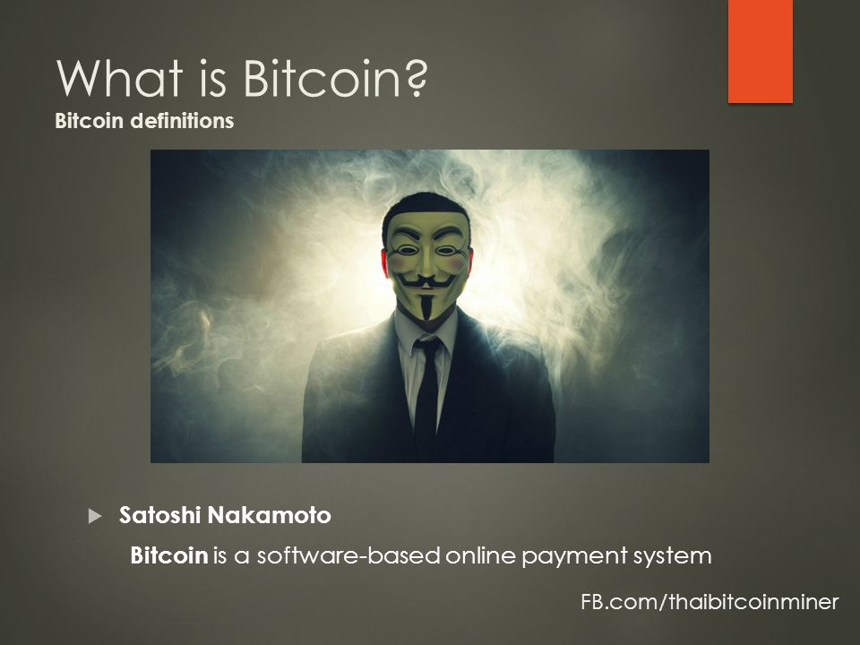  Satoshi Nakamoto Bitcoin is a software-based online payment system FB.com/thaibitcoinminer What is Bitcoin.