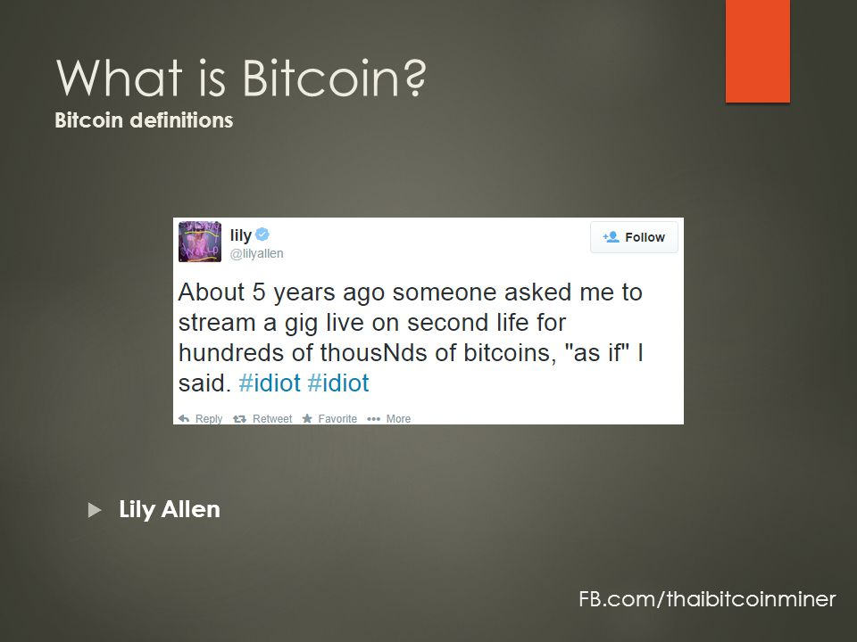  Lily Allen FB.com/thaibitcoinminer What is Bitcoin Bitcoin definitions