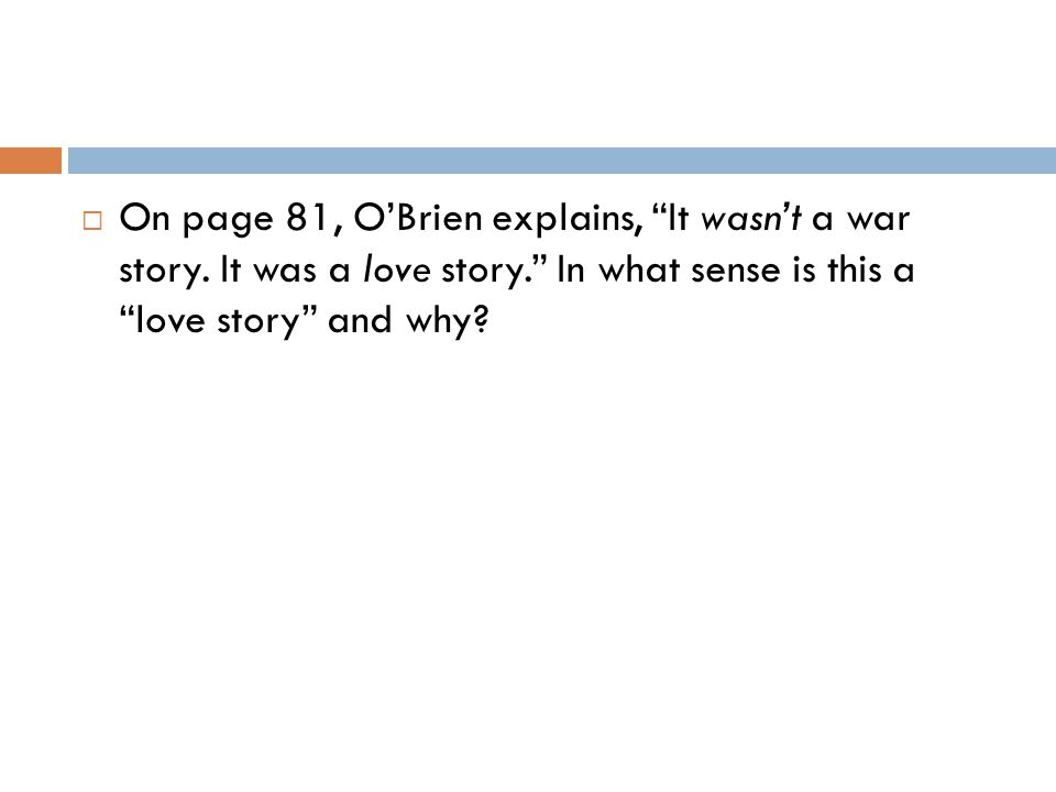 " On page 81, O'Brien explains, ""It wasn't a war story. It was a love story."" In what sense is this a ""love story"" and why?"