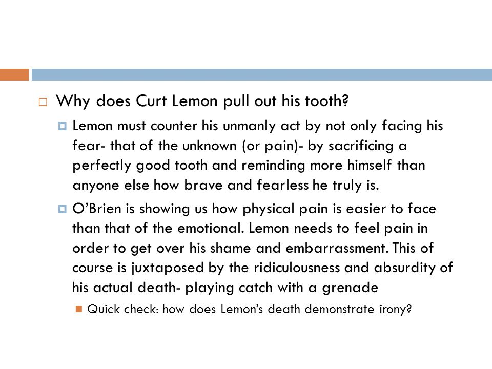  Why does Curt Lemon pull out his tooth?  Lemon must counter his unmanly act by not only facing his fear- that of the unknown (or pain)- by sacrific