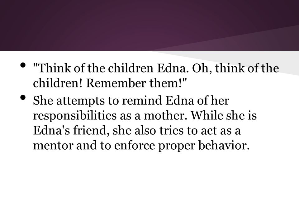 Think of the children Edna. Oh, think of the children.
