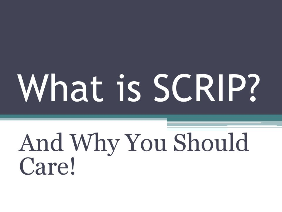 What is SCRIP And Why You Should Care!