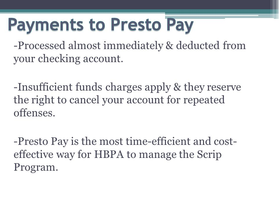 -Processed almost immediately & deducted from your checking account.