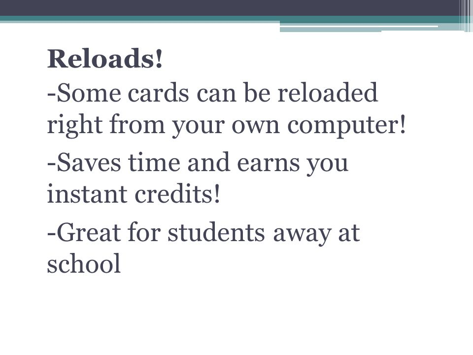 Reloads. -Some cards can be reloaded right from your own computer.