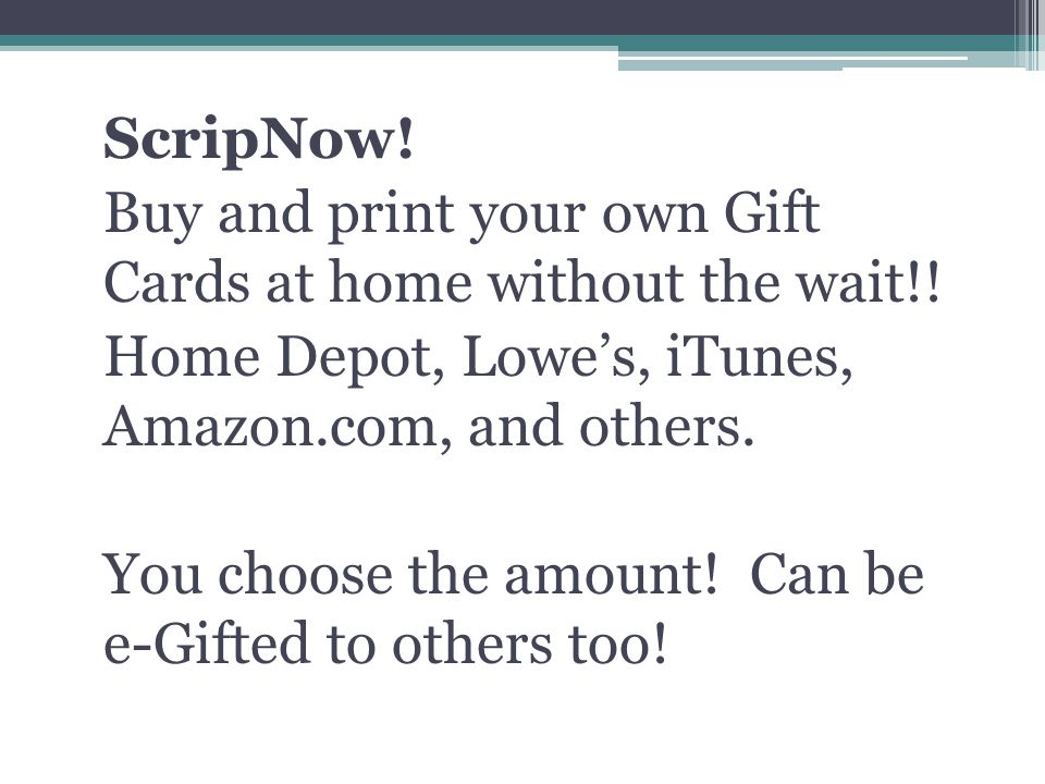 ScripNow. Buy and print your own Gift Cards at home without the wait!.