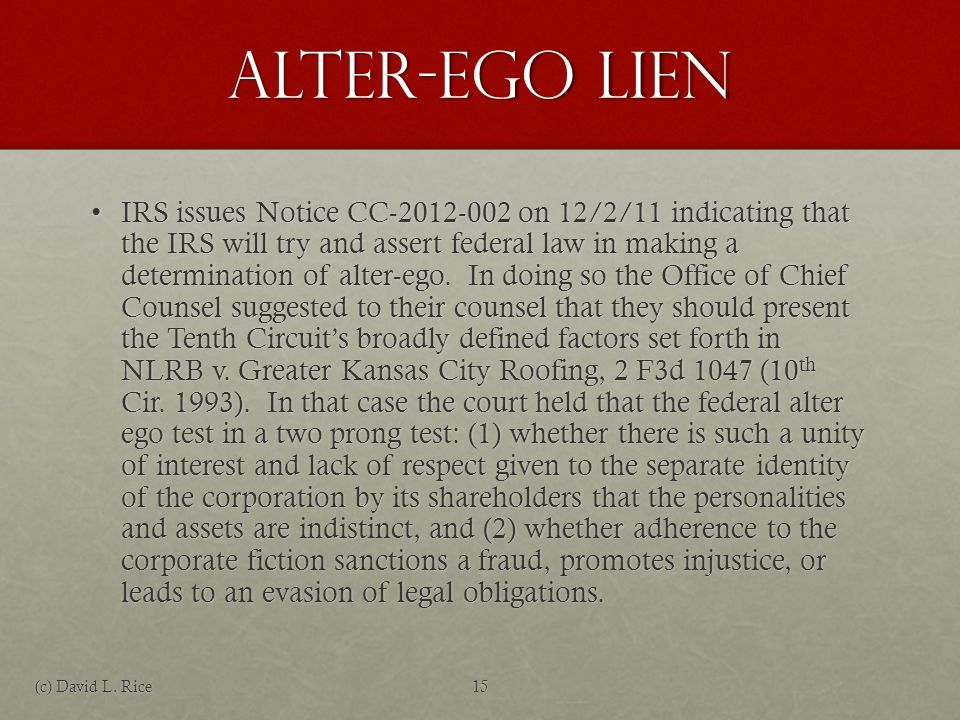 Alter-Ego Lien IRS issues Notice CC-2012-002 on 12/2/11 indicating that the IRS will try and assert federal law in making a determination of alter-ego