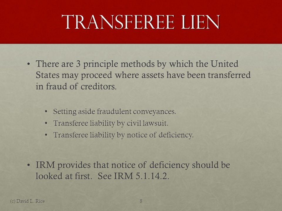 Transferee Lien There are 3 principle methods by which the United States may proceed where assets have been transferred in fraud of creditors.There ar