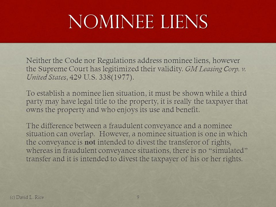 Nominee Liens Factors Nominee liens involve one or more of the following:Nominee liens involve one or more of the following: The taxpayer previously owned the property.The taxpayer previously owned the property.