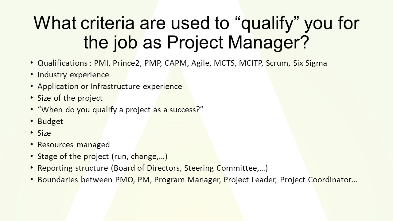 What criteria are used to qualify you for the job as Project Manager.