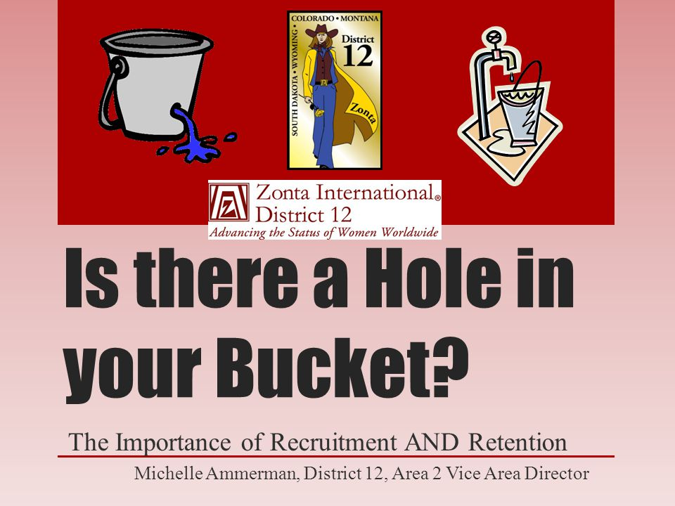Hole in the Bucket – Add 1, Lose 2 Like most organizations, clubs and fraternal organizations, a great deal of focus is on recruitment of new members A common challenge among clubs and organizations of all types and sizes is not only recruiting new members, but retaining those members, and perhaps more importantly, retention of long term members.