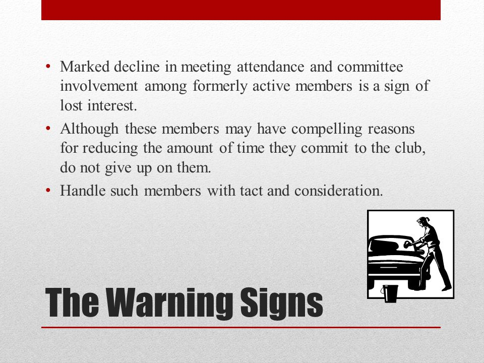 The Warning Signs Marked decline in meeting attendance and committee involvement among formerly active members is a sign of lost interest. Although th