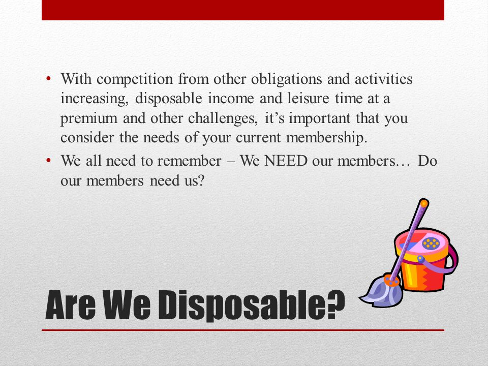 Are We Disposable? With competition from other obligations and activities increasing, disposable income and leisure time at a premium and other challe