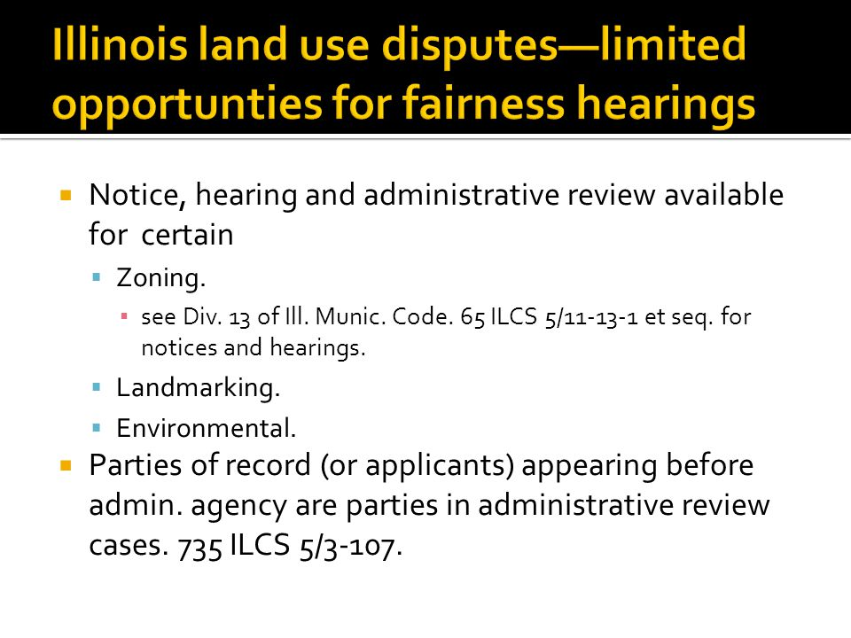 Illinois land use disputes—limited opportunties for fairness hearings  Notice, hearing and administrative review available for certain  Zoning. ▪ se