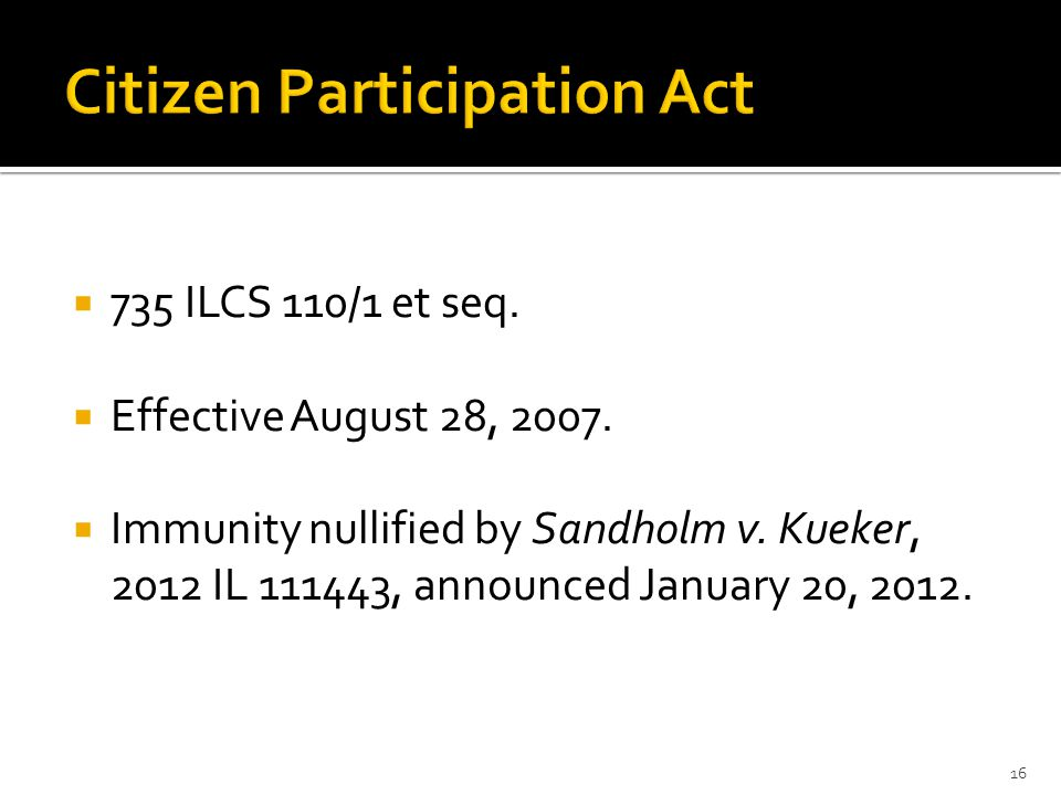  735 ILCS 110/1 et seq.  Effective August 28, 2007.  Immunity nullified by Sandholm v. Kueker, 2012 IL 111443, announced January 20, 2012. 16