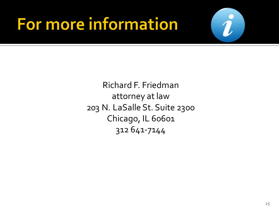 Richard F. Friedman attorney at law 203 N. LaSalle St. Suite 2300 Chicago, IL 60601 312 641-7144 25