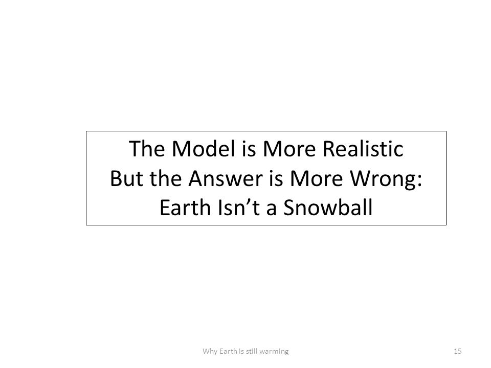 Why Earth is still warming15 The Model is More Realistic But the Answer is More Wrong: Earth Isn't a Snowball