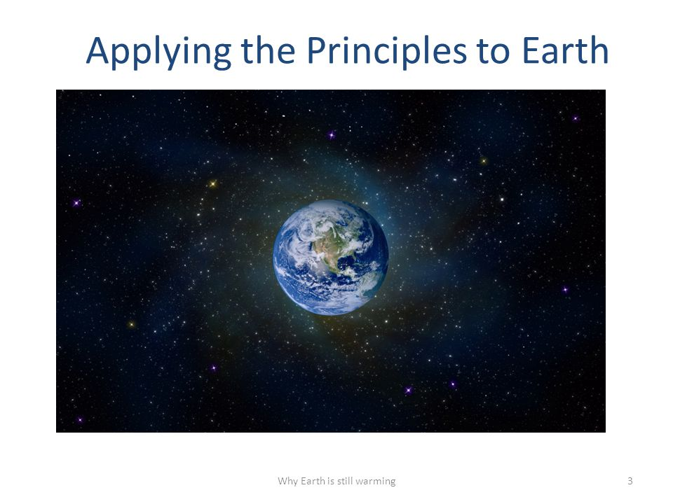 Applying the Principles to Earth Why Earth is still warming3
