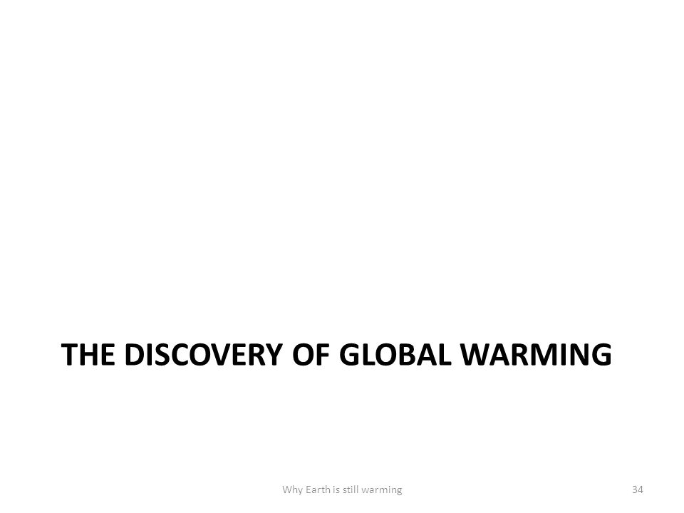 THE DISCOVERY OF GLOBAL WARMING Why Earth is still warming34