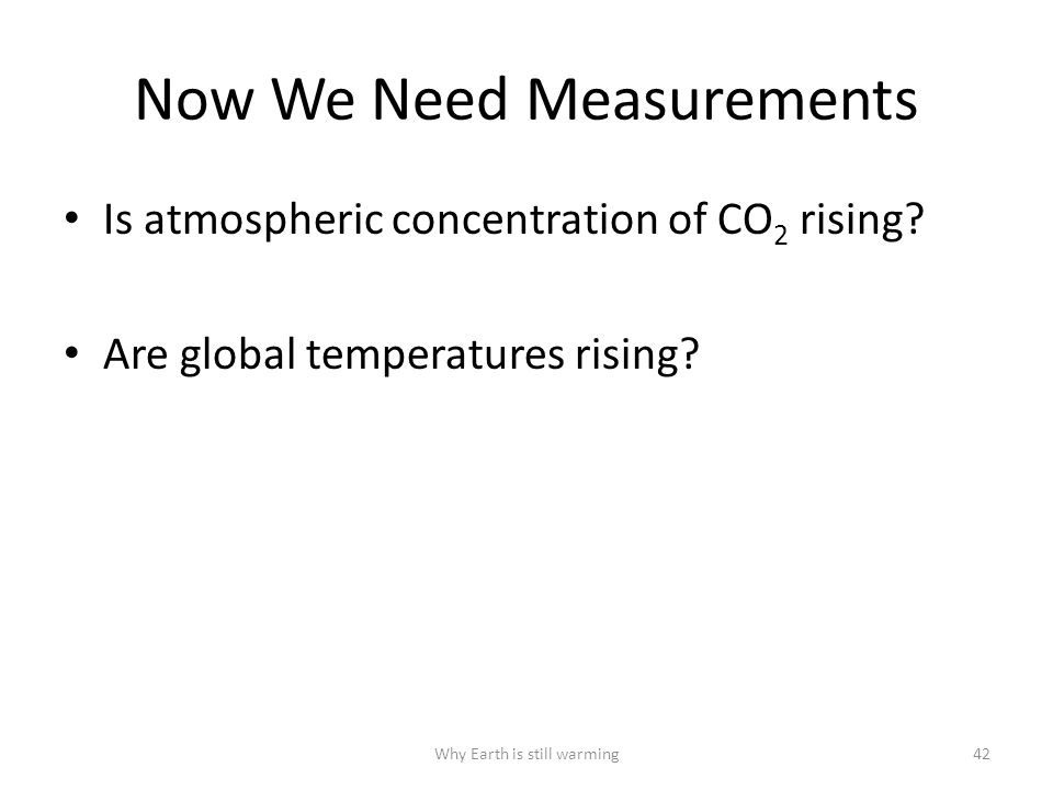 Now We Need Measurements Is atmospheric concentration of CO 2 rising.