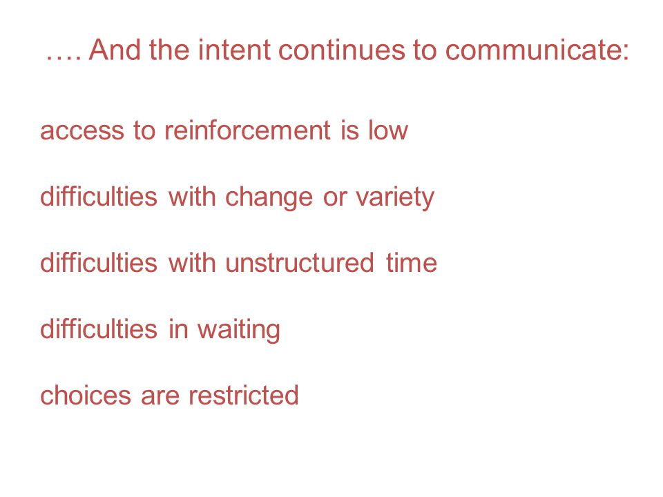 …. And the intent continues to communicate: access to reinforcement is low difficulties with change or variety difficulties with unstructured time dif
