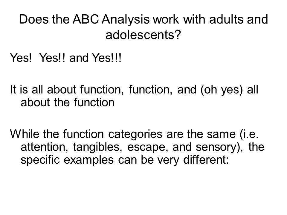 Does the ABC Analysis work with adults and adolescents? Yes! Yes!! and Yes!!! It is all about function, function, and (oh yes) all about the function