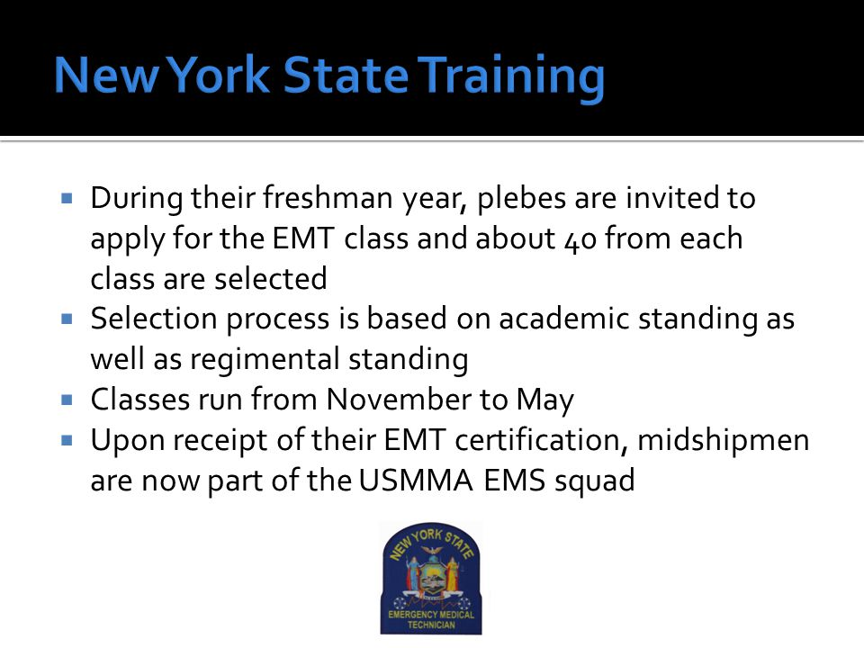  During their freshman year, plebes are invited to apply for the EMT class and about 40 from each class are selected  Selection process is based on