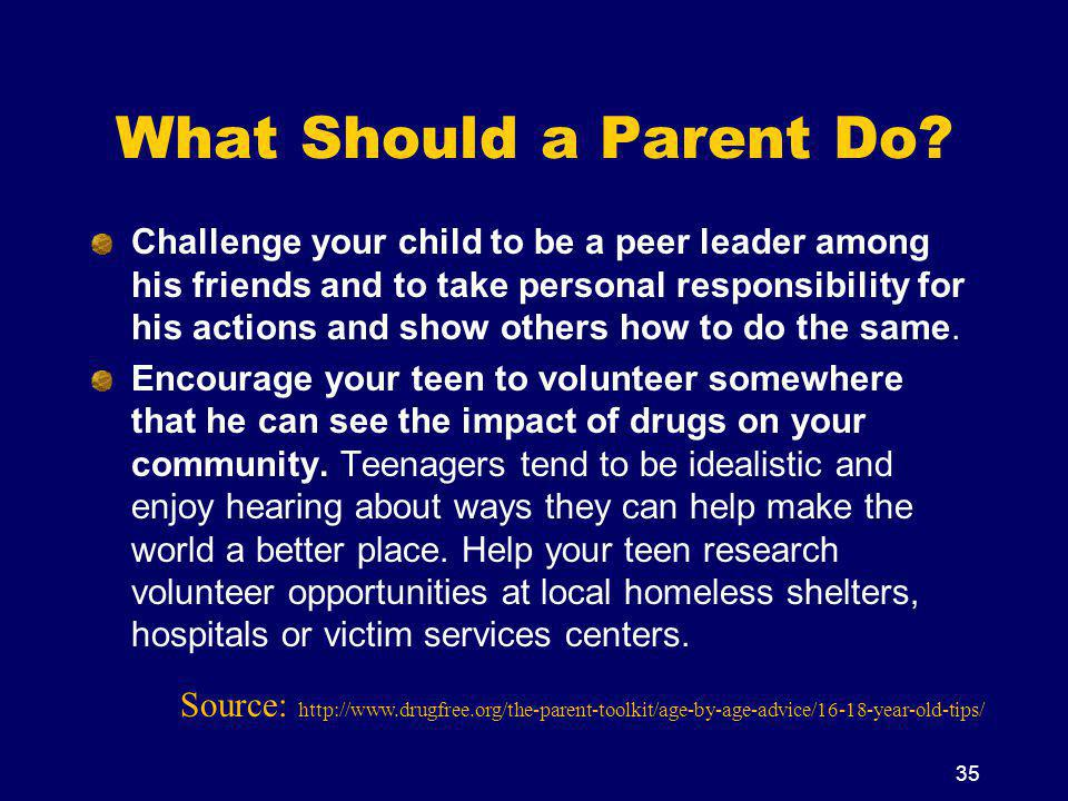 What Should a Parent Do? Challenge your child to be a peer leader among his friends and to take personal responsibility for his actions and show other